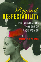 Beyond respectability : the intellectual thought of race women