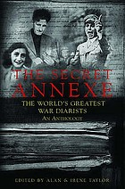 The secret annexe : the world's greatest war diarists : an anthology