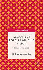 Alexander Pope's catholic vision : 'Slave to no sect'