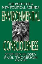 Environmental consciousness : the roots of a new political agenda