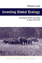 Inventing global ecology : tracking the biodiversity ideal in India, 1947-1997