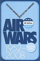 Air wars : television advertising in election campaigns, 1952-2008