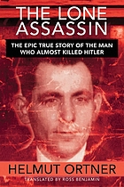 The lone assassin : the epic true story of the man who almost killed Hitler