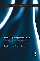 Rethinking drug use in sport : why the war will never be won