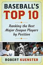Baseball's top 10 : ranking the best major league players by position