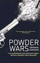 Powder wars : the supergrass who brought down Britain's biggest drug dealers