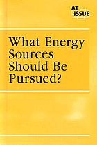 What energy sources should be pursued? : at issue series