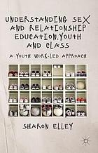 Understanding sex and relationship education, youth and class : a youth work-led approach