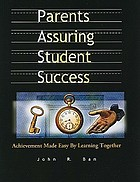 Parents assuring student success : achievement made easy by learning together