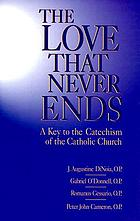 The Love that never ends : e ket the catechism of the Catholic Church
