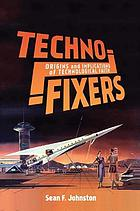 Techno-fixers : origins and implications of technological faith