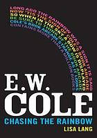 E.W. Cole : chasing the rainbow