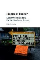 Empire of timber : labor unions and the Pacific Northwest forests