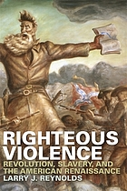 Righteous violence : revolution, slavery, and the American renaissance
