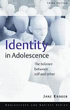 Identity in adolescence : the balance between self and other