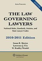 The law governing lawyers : national rules, standards, statutes, and state lawyer codes