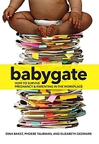 Babygate : how to survive pregnancy and parenting in the workplace