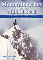 Mountaineering from the Milford Road : an illustrated history of the first mountaineering in the Milford region, 1895 to 1970
