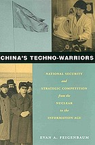 China's techno-warriors : national security and strategic competition from the nuclear to the information age