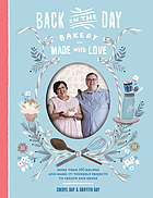 Back in the Day Bakery, made with love : more than 100 recipes and make-it-yourself projects to create and share