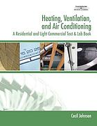 Heating, ventilation, and air conditioning : a residential and light commercial text and lab book