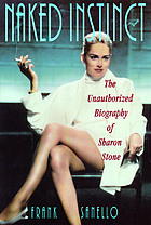 Naked instinct : the unauthorized biography of Sharon Stone