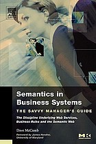 Semantics in business systems : the savvy manager's guide : the discipline underlying web services, business rules, and the Semantic Web