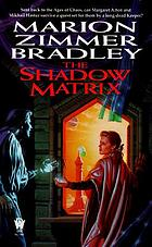 The shadow matrix : a novel of Darkover