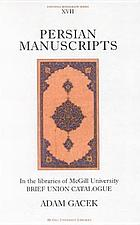 Persian manuscripts in the libraries of McGill University : brief union catalogue
