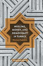 Muslims, money, and democracy in Turkey : reluctant capitalists