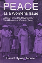 Peace as a women's issue : a history of the U.S. movement for world peace and women's rights