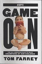 Game on : the all-American race to make champions of our children