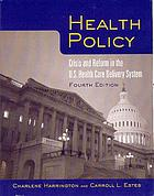 Health policy : crisis and reform in the U.S. health care delivery system