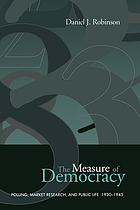 The measure of democracy : polling, market research, and public life, 1930-1945