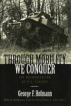Through mobility we conquer : the mechanization of U.S. Cavalry