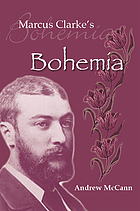 Marcus Clarke's bohemia : literature and modernity in colonial Melbourne