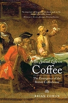 The Social Life of Coffee: The Emergence of the British Coffeehouse cover image