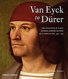 Van Eyck to Dürer : the influence of early Netherlandish painting on European art, 1430-1530