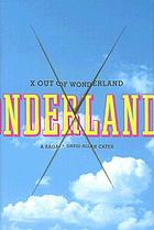 X out of Wonderland : a saga