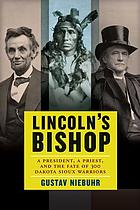 Lincoln's bishop : a president, a priest, and the fate of 300 Dakota Sioux warriors