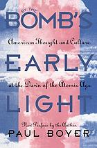By the bomb's early light : American thought and culture at the dawn of the atomic age ; with a new preface by the author