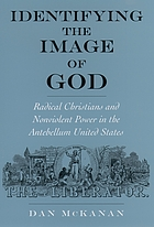 Identifying the image of God : radical Christians and nonviolent power in the antebellum United States