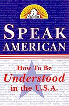 Speak American : a survival guide to the language and culture of the U.S.A.