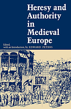 Heresy and authority in medieval Europe : documents in translation