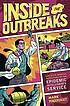 Inside the outbreaks : the elite medical detectives... by Mark Pendergrast