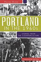 Portland in the 1960s : stories from the counterculture