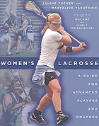 Women's lacrosse : a guide for advanced players and coaches