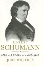 Robert Schumann : life and death of a musician
