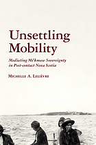 Unsettling mobility : mediating Mi'kmaw sovereignty in post-contact Nova Scotia