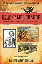 The last camel charge : the untold story of America's desert military experiment